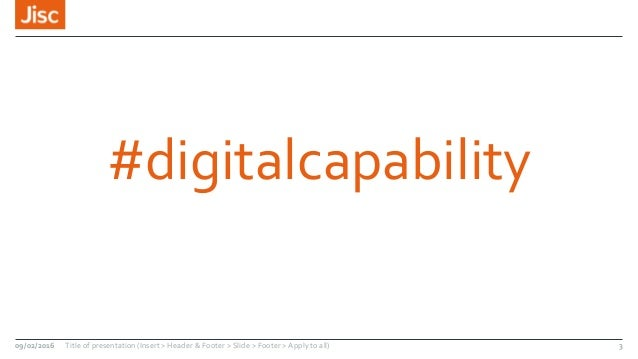 #digitalcapability 09/02/2016 Title of presentation (Insert > Header & Footer > Slide > Footer > Apply to all) 3