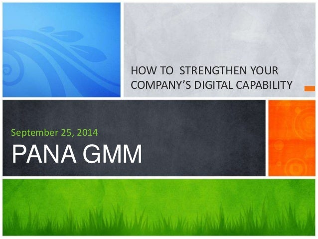 HOW TO STRENGTHEN YOUR  COMPANY'S DIGITAL CAPABILITY  September 25, 2014  PANA GMM
