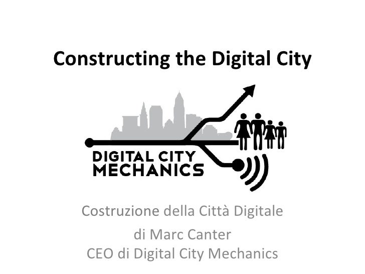 Constructing the Digital City   Costruzione della Città Digitale           di Marc Canter    CEO di Digital City Mechanics