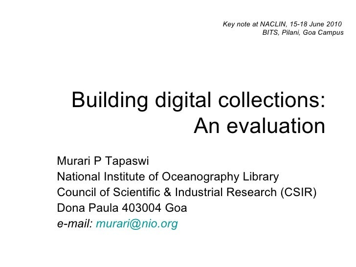 Building digital collections: An evaluation Murari P Tapaswi National Institute of Oceanography Library Council of Scienti...