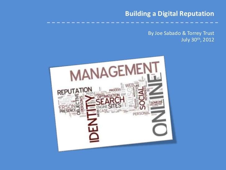 Building a Digital Reputation       By Joe Sabado & Torrey Trust                    July 30th, 2012