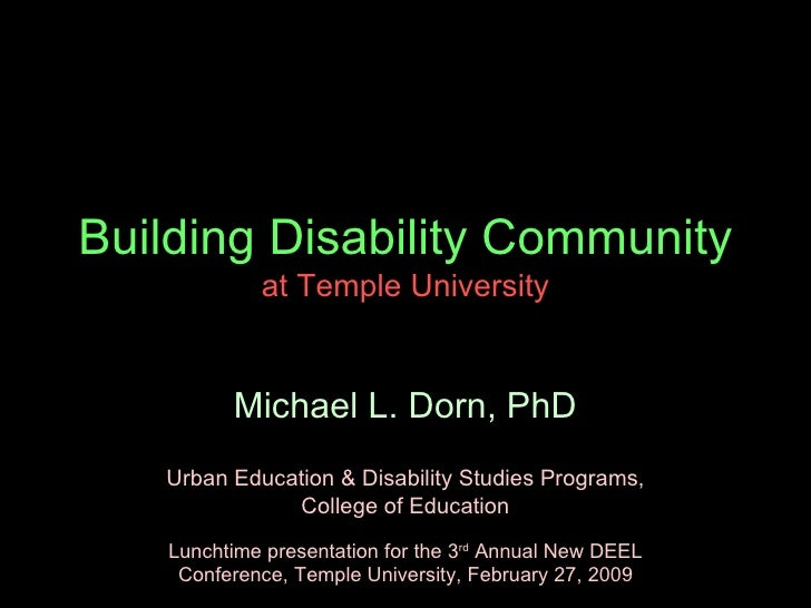 Building Disability Community  at Temple University Michael L. Dorn, PhD Urban Education & Disability Studies Programs, Co...