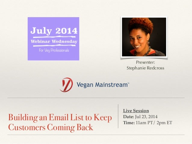 !  Building an Email List to Keep  Customers Coming Back  Presenter:  Stephanie Redcross  Live Session !  Date: Jul 23, 20...