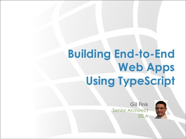 Building End-to-End Web Apps Using TypeScript Gil Fink  Senior Architect SELA