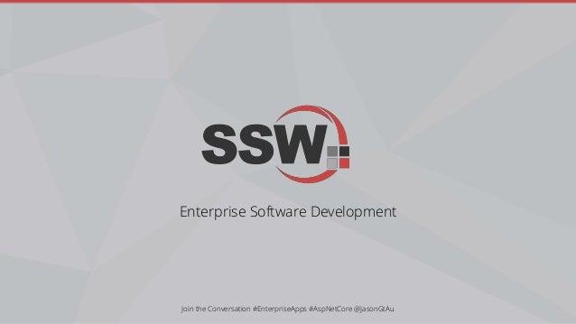 Enterprise Software Development Join the Conversation #EnterpriseApps #AspNetCore @JasonGtAu