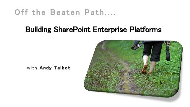 Off the Beaten Path.... Building SharePoint Enterprise Platforms  with Andy Talbot