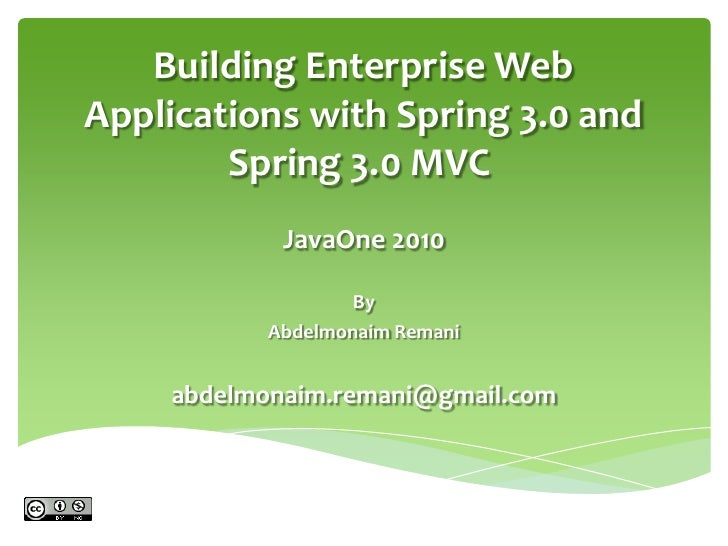 Building Enterprise Web Applications with Spring 3.0 and Spring 3.0 MVC<br />JavaOne 2010<br />By<br />AbdelmonaimRemani<...