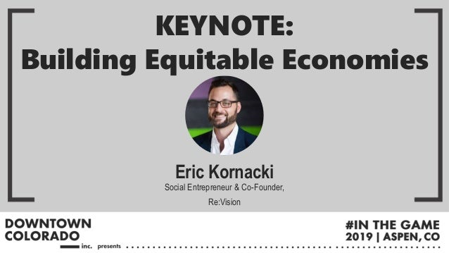Eric Kornacki Social Entrepreneur & Co-Founder, Re:Vision KEYNOTE: Building Equitable Economies