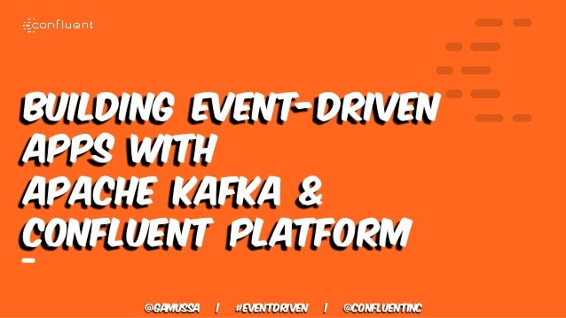 @gamussa | #eventdriven | @ConfluentINc Building Event-Driven Apps with Apache Kafka & Confluent Platform