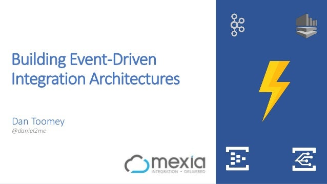 Building Event-Driven Integration Architectures Dan Toomey @daniel2me