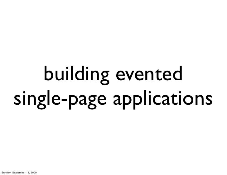 building evented         single-page applications   Sunday, September 13, 2009