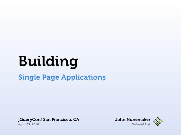 Building Single Page Applications     jQueryConf San Francisco, CA   John Nunemaker April 25, 2010                       O...