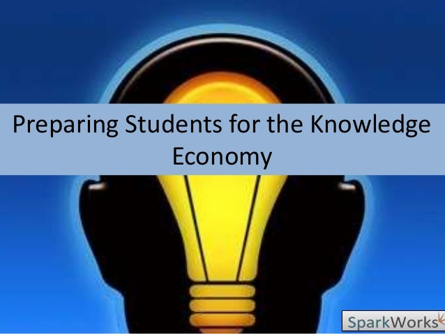 Preparing Students for the Knowledge              Economy