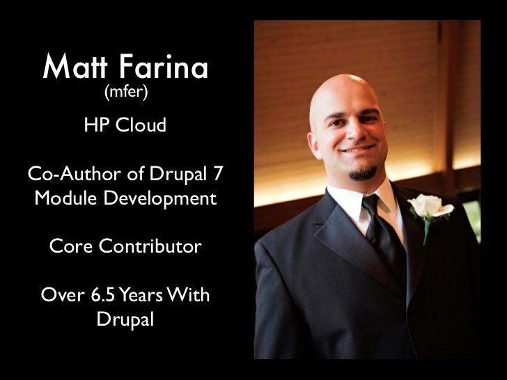 Matt Farina        (mfer)      HP CloudCo-Author of Drupal 7Module Development  Core Contributor Over 6.5 Years With      ...