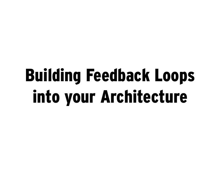 Building Feedback Loops  into your Architecture