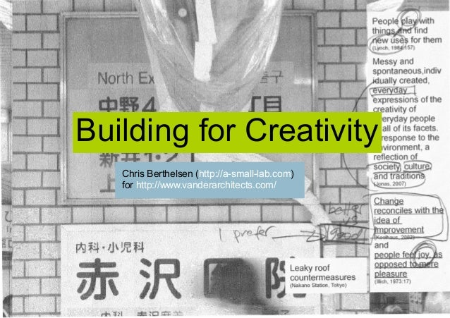 Building for Creativity Chris Berthelsen (http://a-small-lab.com) for http://www.vanderarchitects.com/