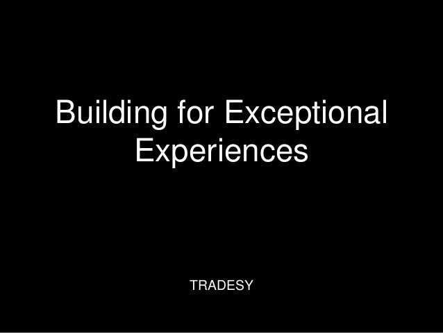 Building for Exceptional Experiences TRADESY