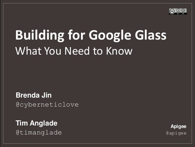 Building for Google Glass What You Need to Know  Brenda Jin @cyberneticlove Tim Anglade @timanglade  Apigee @apigee