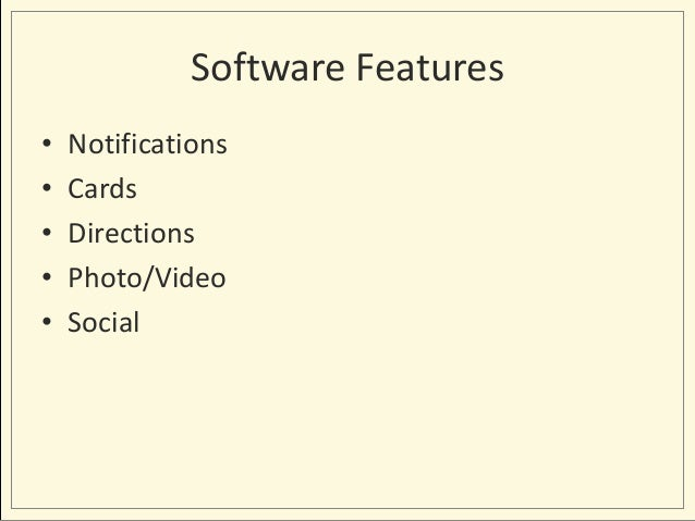 Software Features • • • • •  Notifications Cards Directions Photo/Video Social