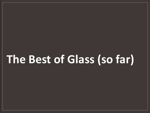 The Best of Glass (so far)