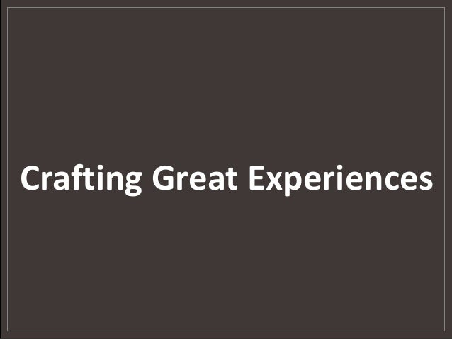 Crafting Great Experiences