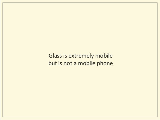 Glass is extremely mobile but is not a mobile phone