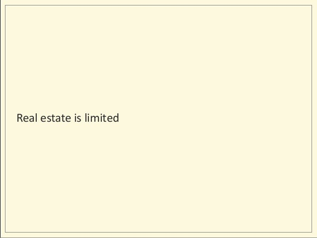 Real estate is limited