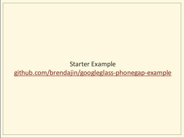 Starter Example github.com/brendajin/googleglass-phonegap-example