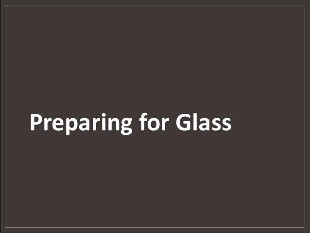 Preparing for Glass