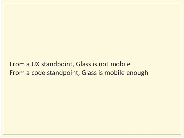 From a UX standpoint, Glass is not mobile From a code standpoint, Glass is mobile enough
