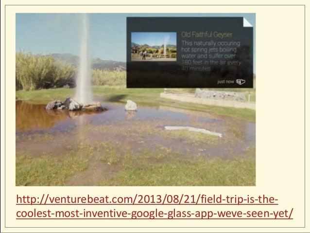 http://venturebeat.com/2013/08/21/field-trip-is-thecoolest-most-inventive-google-glass-app-weve-seen-yet/