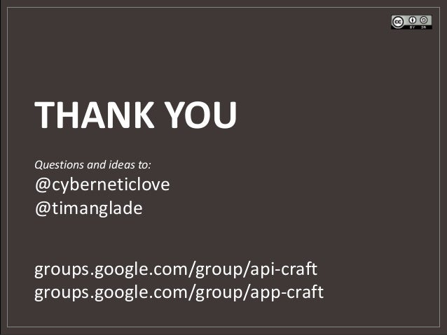 THANK YOU Questions and ideas to:  @cyberneticlove @timanglade groups.google.com/group/api-craft groups.google.com/group/a...