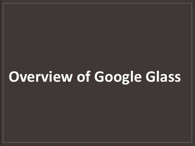 Overview of Google Glass