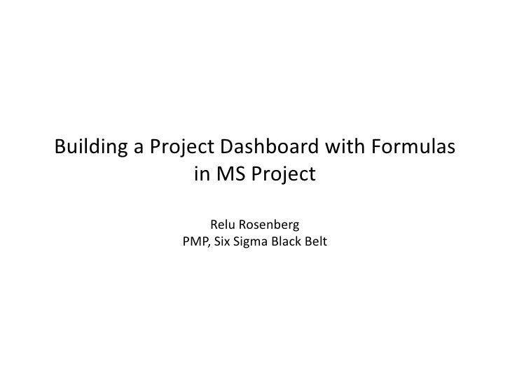 Building a Project Dashboard with Formulas                 in MS Project                   Relu Rosenberg              PMP...