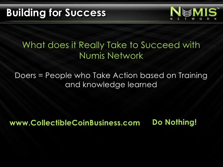 Building for Success<br />What does it Really Take to Succeed with Numis NetworkDoers = People who Take Action based on Tr...
