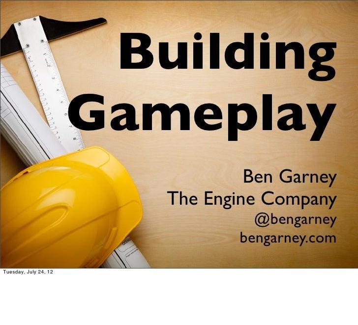 Building                       Gameplay                                   Ben Garney                          The Engine C...