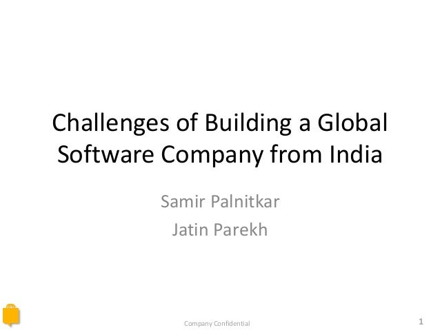 Company Confidential 1Challenges of Building a GlobalSoftware Company from IndiaSamir PalnitkarJatin Parekh