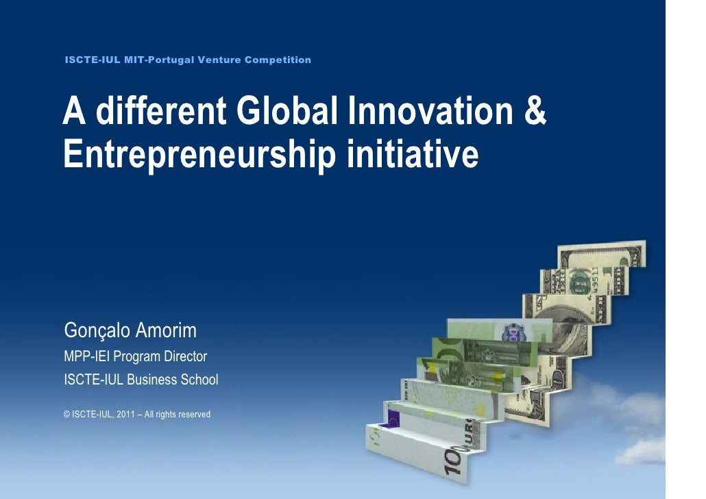 ISCTE-IUL MIT-Portugal Venture Competition                               A different Global Innovation &                  ...