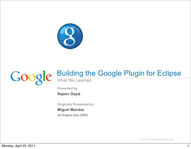Building the Google Plugin for Eclipse                         What We Learned                         Presented by:      ...