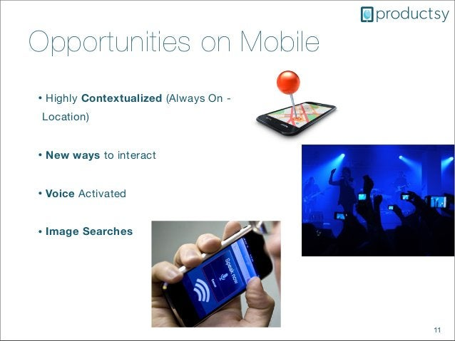 11Opportunities on Mobile• Highly Contextualized (Always On -Location)• New ways to interact• Voice Activated• Image Searc...