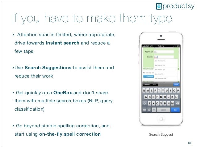 16If you have to make them typeSearch Suggest• Attention span is limited, where appropriate,drive towards instant search a...