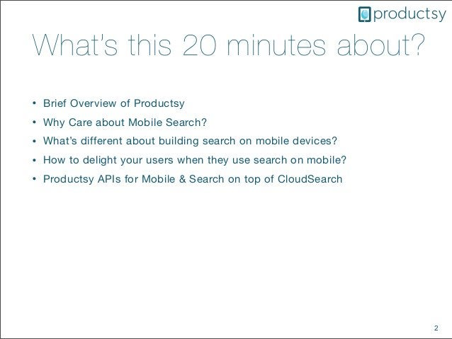 2What's this 20 minutes about?• Brief Overview of Productsy• Why Care about Mobile Search?• What's different about buildin...