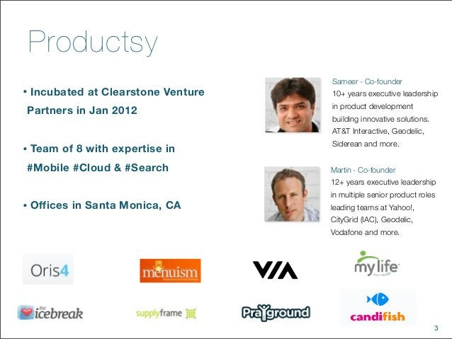 3Productsy• Incubated at Clearstone VenturePartners in Jan 2012• Team of 8 with expertise in#Mobile #Cloud & #Search• Offi...