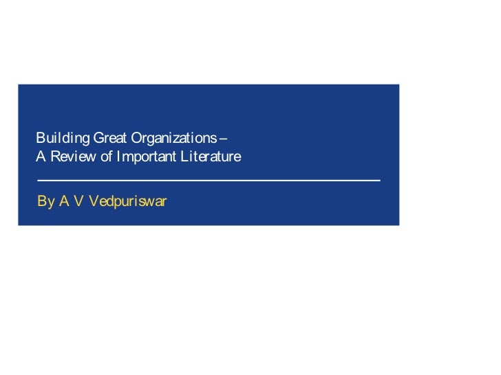 Building Great Organizations –A Review of Important LiteratureBy A V Vedpuriswar