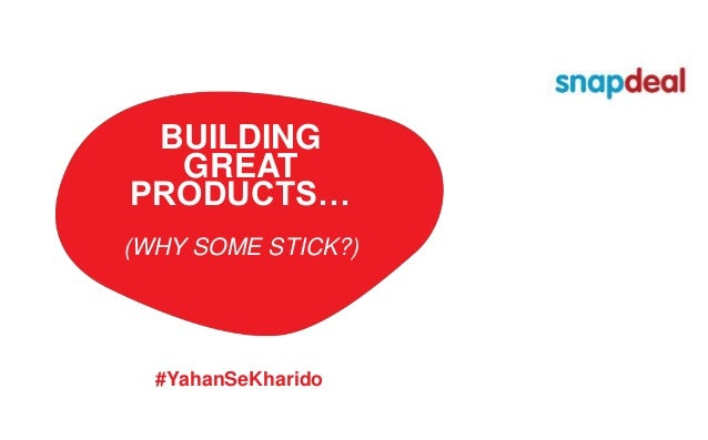 BUILDING GREAT PRODUCTS… (WHY SOME STICK?) #YahanSeKharido
