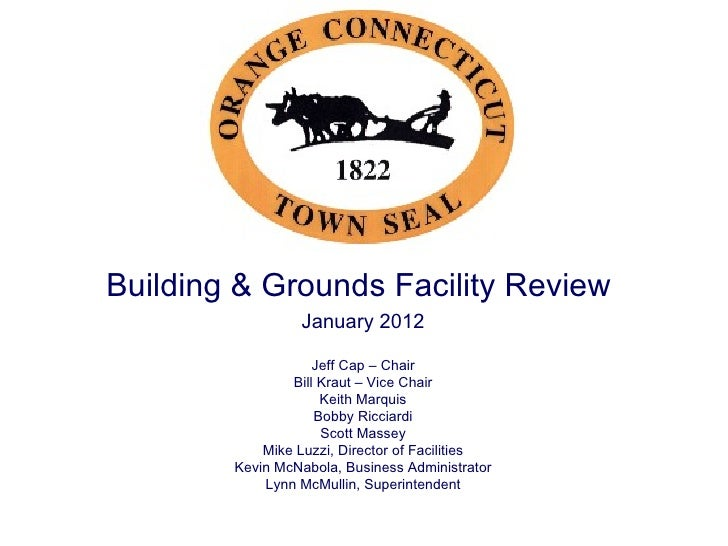 Building & Grounds Facility Review  January 2012 Jeff Cap – Chair Bill Kraut – Vice Chair Keith Marquis Bobby Ricciardi Sc...