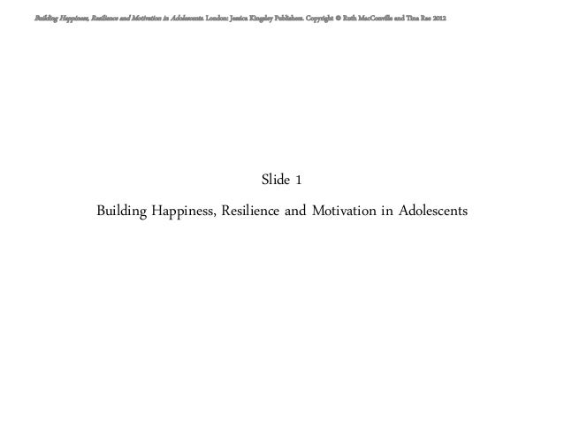 Slide 1Building Happiness, Resilience and Motivation in AdolescentsBuilding Happiness, Resilience and Motivation in Adoles...