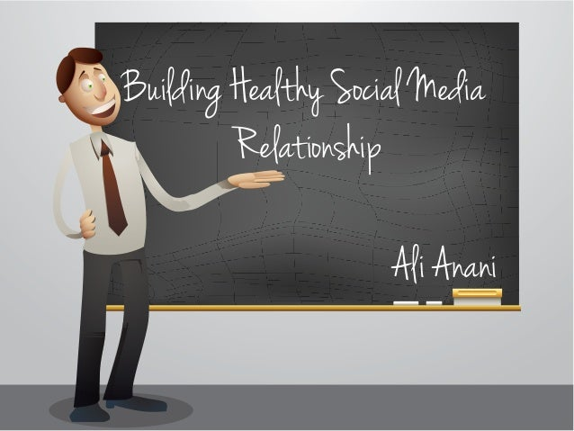 Building  Healthy  Social  Media            Relationship                        Ali  Anani