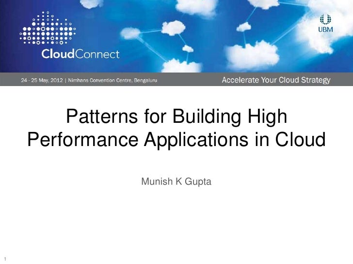 Patterns for Building High    Performance Applications in Cloud                Munish K Gupta1