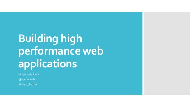 Building high performance web applications Maurice de Beijer @mauricedb @react_tutorial